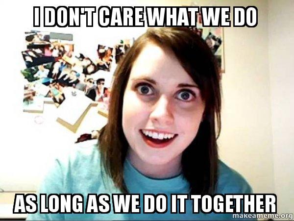 I don't care what we do as long as we do it together